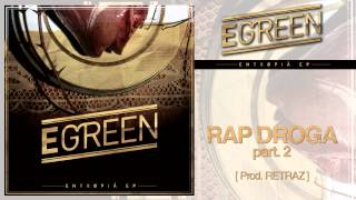Egreen - Rap Droga part. 2 [prod.Retraz] - Entropia Ep #03