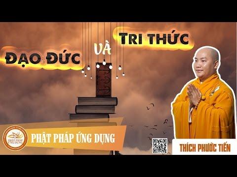 Đạo Đức Và Tri Thức (KT57) - Thầy Thích Phước Tiến