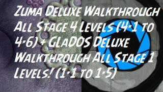 Zuma Deluxe Walkthrough All Stage 4 Levels (4-1 to 4-6) + GLaDOS Deluxe Stage 1 Walkthrough!