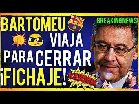 ¡¡FICHAJE INMINENTE DEL BARÇA - BARTOMEU VIAJE RELÁMPAGO!! ¡¡ÚLTIMA HORA!! FCB NOTICIAS