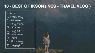 10 BACKSOUND TERBAIK IKSON ( NCS TRAVEL VLOG )