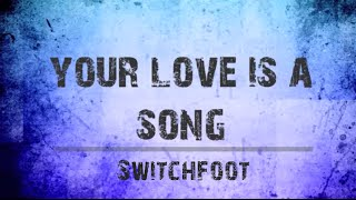 Your Love Is A Song - Switchfoot [Lyrics] HD
