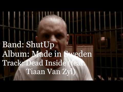 ShutUp - Dead Inside (Feat Tiaan Van Zyl) Made in Sweden 2016)