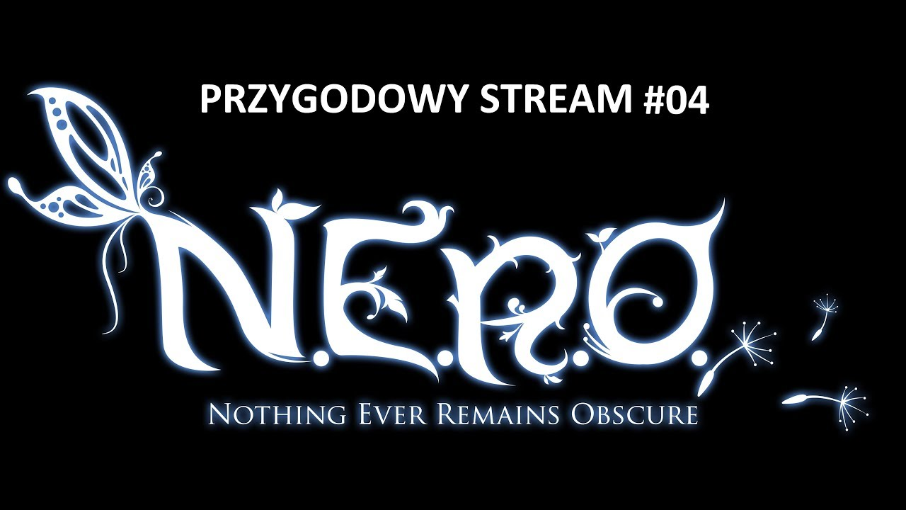 [Przygodowy Stream] N.E.R.O.: Nothing Ever Remains Obscure PL [#4]