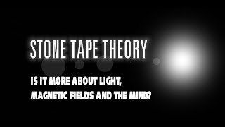 Stone Tape Theory - Light, magnetic fields and the mind?