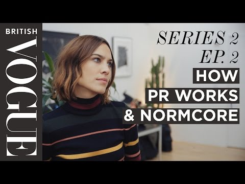 Alexa Chung: How PR Works & Normcore | S2, E2 | Future of Fashion | British Vogue