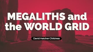 Megaliths and World Grid with David Hatcher Childress
