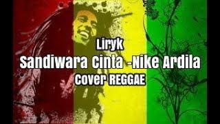 Download Nike Ardila - Sandiwara Cinta (cover REGGAE)    liryk