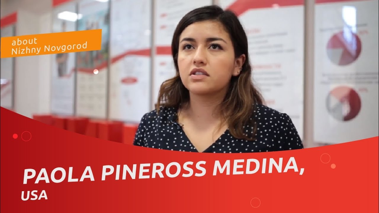 Paola Pineross Medina (USA) about Nizhny Novgorod