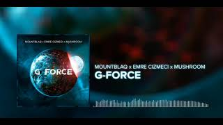 Mountblaq & Emre Cizmeci & Mushroom - G Force