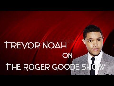 Trevor Noah on The Roger Goode Show