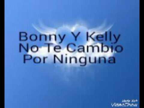 No Te Cambio Por Ninguna - Bonny Kelly