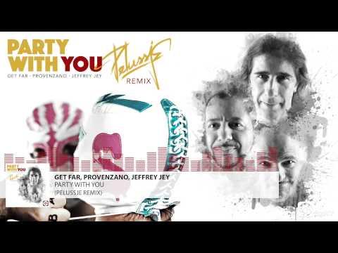 GET FAR, PROVENZANO, JEFFREY JEY - Party With You (Pelussje Remix)