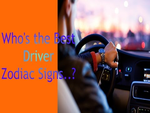Who's the Best Driver. Zodiac Signs?