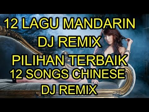 12 Lagu mandarin DJ Remix Pilihan Terbaik