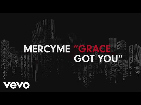 MercyMe  Grace Got You  Lyric