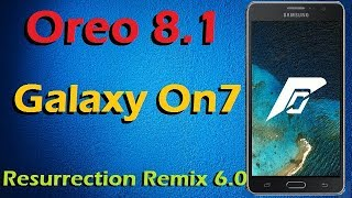 Stable Oreo 8.1 For Samsung Galaxy On7 (Resurrection Remix v6.0) Official Update & Review