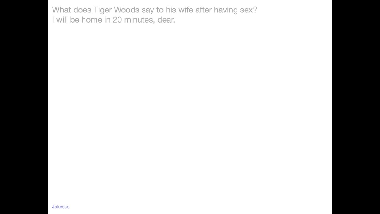 Jokes - What does Tiger Woods say to his wife after having S**? I ...