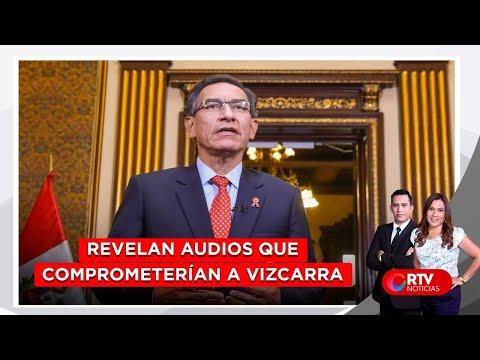 Revelan audios que comprometerían a Vizcarra - RTV Noticias