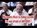 Angry Narendra Modi in Parliamet says I'm not afraid of anyone