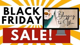 Black Friday Sale! ● Learn How to Make Money Blogging ● Blogging to Win is Opening This Week!