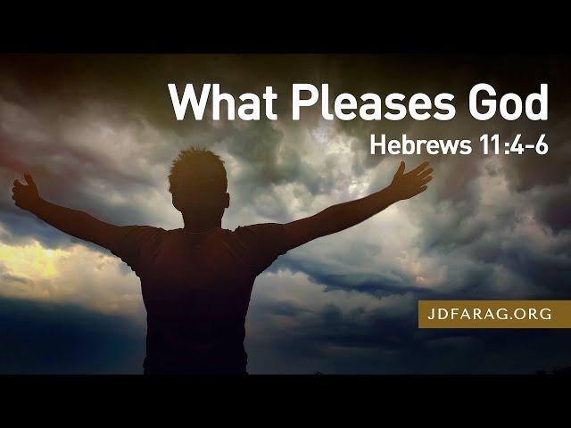 What Pleases God, Hebrews 11:4-6 – September 12th, 2021