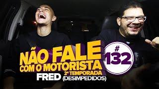 FRED (Desimpedidos) #132 - NÃO FALE COM O MOTORISTA
