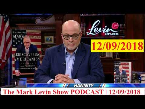 mark-levin-|-mark-levin-show-on-december-09,-2018-|-the-mark-levin-show-podcast
