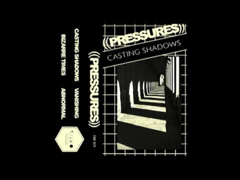 ((PRESSURES)) - Casting Shadows [Full EP]