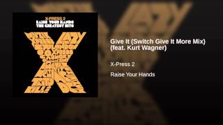 Give It (Switch Give It More Mix) (feat. Kurt Wagner)