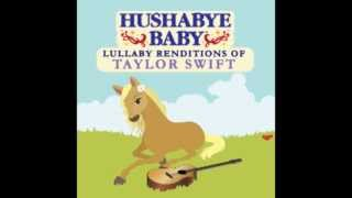 Stay Beautiful - Lullaby Renditions of Taylor Swift - Hushabye Baby