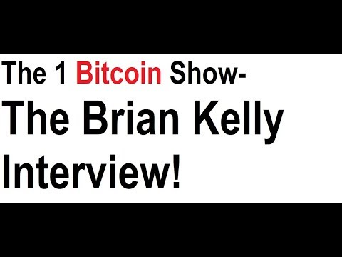 The 1 Bitcoin Show- The Brian Kelly Interview!