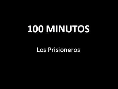 LOS PRISIONEROS 100 MINUTOS