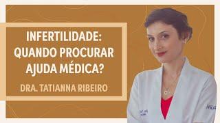 Infertilidade: quando buscar ajuda médica? | Dra.Tatianna Ribeiro | Grupo Elas