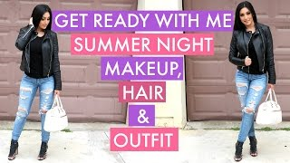 GET READY WITH ME : SUMMER NIGHT MAKEUP, HAIR & OUTFIT