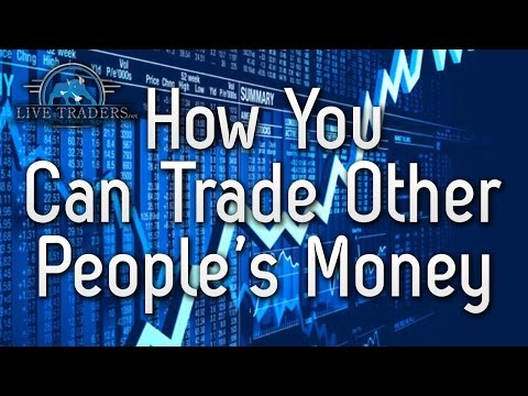 How you can Trade Other People's Money