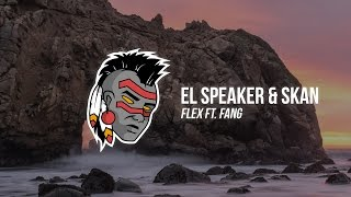 El Speaker & Skan - Flex (ft. Fang)