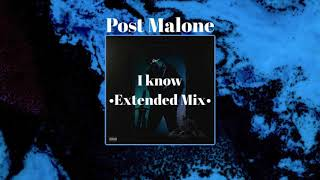 Post Malone - I Know [Extended Mix]
