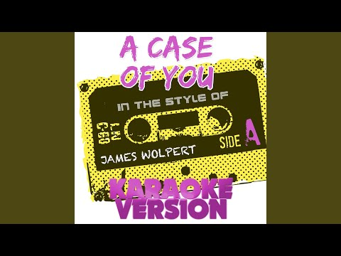 A Case Of You (In The Style Of James Wolpert) (Karaoke Version)