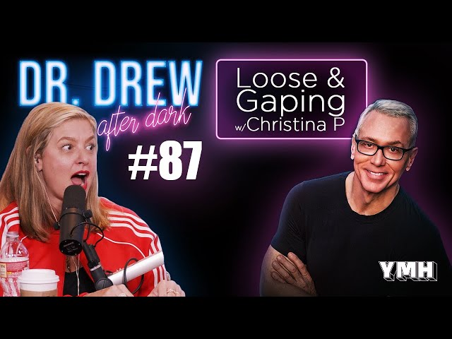 Ep. 87 Loose & Gaping w/ Christina P | Dr. Drew After Dark