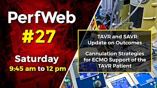 UPCOMING NEXT - PerfWeb 27 TAVR - SAVR Update on outcomes; Cannulation strategies for ECMO - Day 3