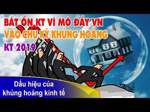Những dấu hiệu bất ổn kinh tế vĩ mô đẩy Việt Nam vào chu kỳ khủng hoảng kinh tế năm 2019?