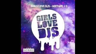 Girls Love DJs - MIXTAPE #3