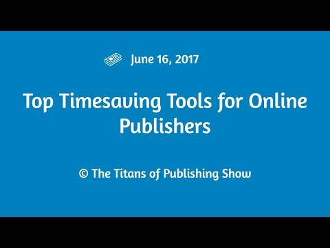 Top Timesaving Tools for Online Publishers | Titans of Publishing Show June 16, 2017