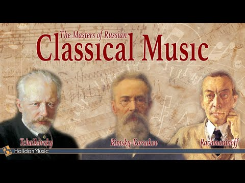 Tchaikovsky, Rimsky-Korsakov, Rachmaninoff - The Masters of Russian Classical Music