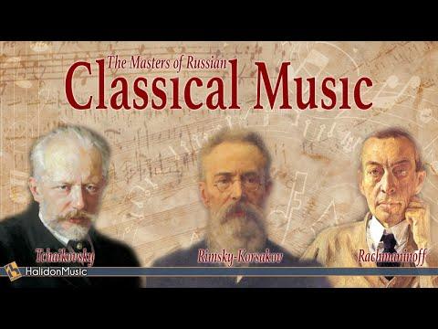 Tchaikovsky, Rimsky-Korsakov, Rachmaninoff - The Masters of Russian Classical Music