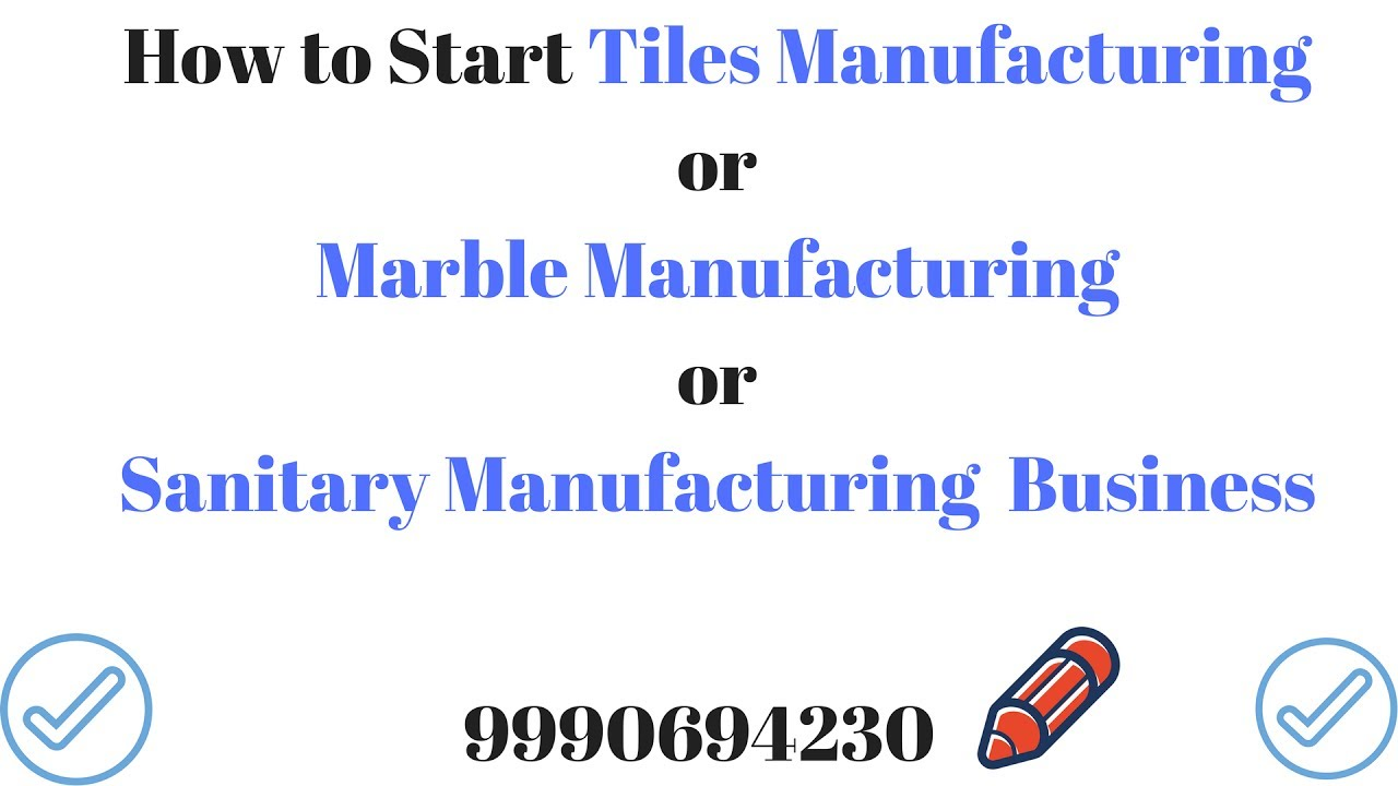 How To Start Tiles Manufacturing Or Marble Manufacturing Or Sanitary