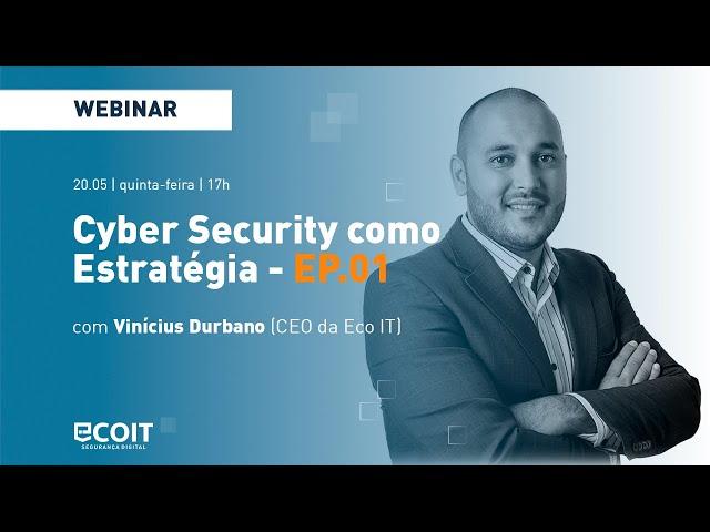 Cyber Security como Estratégia - EP.01
