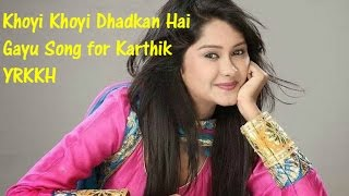 Khoyi Khoyi Dhadkan Hai -Gayu Song for Karthik - Yeh Rishta Kya kehlata Hai Latest Song