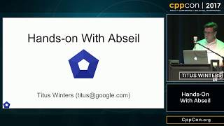"CppCon 2017: Titus Winters ""Hands-On With Abseil"""